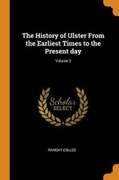 The History of Ulster from the Earliest Times to the Present Day; Volume 3