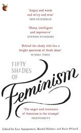Fifty Shades of Feminism | Appignanesi, Lisa ; Orbach, Susie ; Holmes, Rachel |