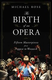 The Birth of an Opera - Fifteen Masterpieces from Poppea to Wozzeck