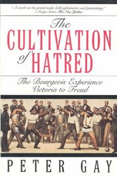 The Cultivation of Hatred: The Bourgeois Experience: Victoria to Freud