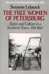 Free Women of Petersburg - Status & Culture in a Southern Town 1784-1860