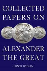 Collected Papers on Alexander the Great | Usa) Badian Ernst (formerly Of Harvard University |