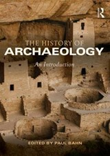 The History of Archaeology   Paul Bahn  