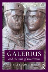 Galerius and the Will of Diocletian | Bill Leadbetter |