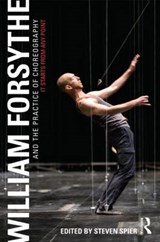 William Forsythe and the Practice of Choreography | Uk) Spier Steven (university Of Ulster |