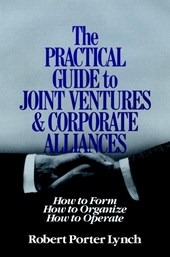 The Practical Guide to Joint Ventures and Corporate Alliances