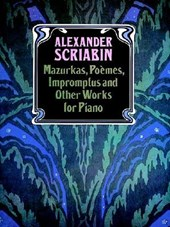 Mazurkas, Poemes, Impromptus and Other Works for Piano