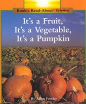 It's a Fruit, It's a Vegetable, It's a Pumpkin (Rookie Read-About Science: Plants and Fungi)