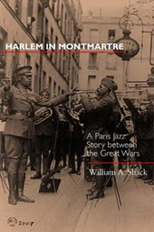 Shack, W: Harlem in Montmartre - A Paris Jazz Story Between