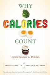 Why Calories Count | Marion Nestle ; Malden Nesheim |