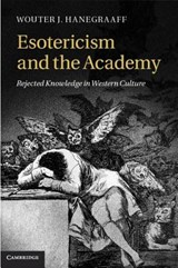 Esotericism and the Academy   Universiteit van Amsterdam) Hanegraaff Wouter J. (professor Of History Of Hermetic Philosophy And Related Currents  
