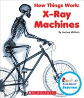 X-Ray Machines (Rookie Read-About Science: How Things Work)