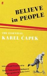 Believe in People | Karel Capek ; Sarka Tobrmanova-Kuhnova |