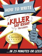 How to Write a Killer SAT Essay... In 25 Minutes or Less!
