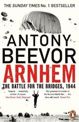 Arnhem: the battle for the bridges, 1944 | Antony Beevor |