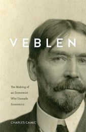 VEBLEN: THE MAKING OF AN ECONOMIST WHO UNMADE ECONOMICS
