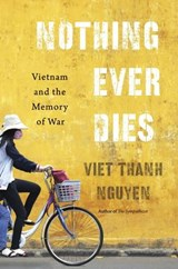 Nothing ever dies : vietnam and the memory of war | Viet Thanh Nguyen |