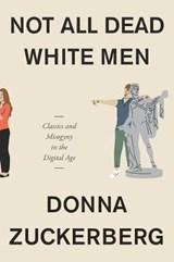 Not All Dead White Men   Donna Zuckerberg  
