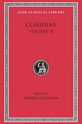 On Stilicho's Consulship 2-3. Panegyric on the Sixth Consulship of Honorius. The Gothic War. Shorter Poems. Rape of Proserpina | Claudian |