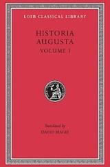 Historia Augusta, Volume I: Hadrian. Aelius. Antoninus Pius. Marcus Aurelius. L. Verus. Avidius Cassius. Commodus. Pertinax. Didius Julianus. Septimius Severus. Pescennius Niger. Clodius Albinus   auteur onbekend  