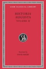 Historia Augusta, Volume II: Caracalla. Geta. Opellius Macrinus. Diadumenianus. Elagabalus. Severus Alexander. The Two Maximini. The Three Gordians. Maximus and Balbinus   auteur onbekend  