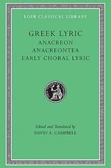 Greek Lyric, Volume II: Anacreon, Anacreontea, Choral Lyric from Olympus to Alcman   Anacreon  