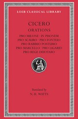 Pro Milone. In Pisonem. Pro Scauro. Pro Fonteio. Pro Rabirio Postumo. Pro Marcello. Pro Ligario. Pro Rege Deiotaro | Cicero |