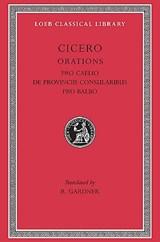 Pro Caelio. De Provinciis Consularibus. Pro Balbo | Cicero |