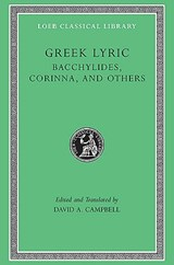 Greek Lyric, Volume IV: Bacchylides, Corinna, and Others   Bacchylides ; Corinna  