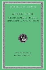 Greek Lyric, Volume III: Stesichorus, Ibycus, Simonides, and Others   Stesichorus ; Ibycus ; Simonides  