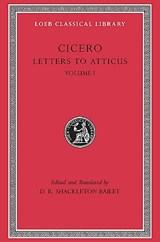 Letters to Atticus, Volume I | Cicero |