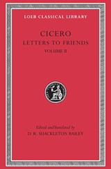 Letters to Friends, Volume II | Cicero |
