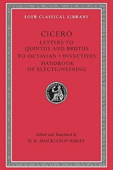 Letters to Quintus and Brutus. Letter Fragments. Letter to Octavian. Invectives. Handbook of Electioneering | Cicero |