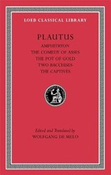 Amphitryon. The Comedy of Asses. The Pot of Gold. The Two Bacchises. The Captives | Plautus |