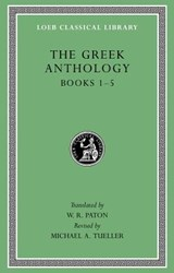 The Greek Anthology, Volume I: Book 1: Christian Epigrams. Book 2: Description of the Statues in the Gymnasium of Zeuxippus. Book 3: Epigrams in the Temple of Apollonis at Cyzicus. Book 4: Prefaces to   W. R. Paton  