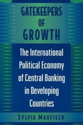 Gatekeepers of Growth - The International Political Economy of Central Banking in Developing Countries