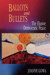 Ballots and Bullets - The Elusive Democratic Peace