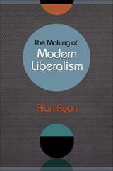 Ryan, A: Making of Modern Liberalism | Alan Ryan |