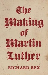 The Making of Martin Luther | Richard Rex |
