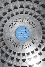 Pantheon : a new history of roman religion   Joerg Rupke  