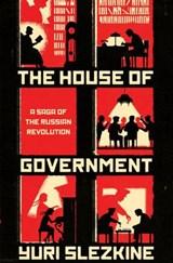 House of government : a saga of the russian revolution | Yuri Slezkine |