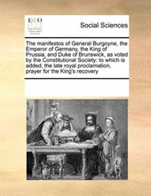 The Manifestos of General Burgoyne, the Emperor of Germany, the King of Prussia, and Duke of Brunswick, as Voted by the Constitutional Society