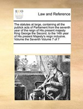 The Statutes at Large, Containing All the Publick Acts of Parliament from the Seventh Year of the Reign of His Present Majesty King George the Second, to the 14th Year of His Present Majesty's Reign I