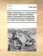 Music Made Easy, or a New Musical Vade-Mecum