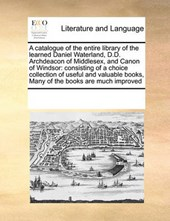 A Catalogue of the Entire Library of the Learned Daniel Waterland, D.D. Archdeacon of Middlesex, and Canon of Windsor