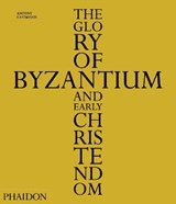 The Glory of Byzantium and Early Christendom   Antony Eastmond  