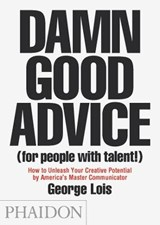 Damn good advice (for people with talent)   George Lois  