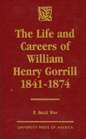 The Life and Careers of William Henry Gorrill 1841-1874