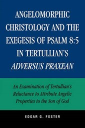 Angelomorphic Christology and the Exegesis of Psalm 8:5 in Tertullian's Adversus Praxean