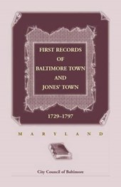 First Records of Baltimore Town and Jones' Town, 1729-1797 (Maryland)